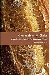 Companions of Christ: Ignatian Spirituality for Everyday Living Kindle Edition