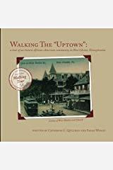 """Walking the """"Uptown"""": a tour of an historic African-American community in West Chester, Pennsylvania. (Walking tours of West Chester, Pennsylvania.) (Volume 3) Paperback"""