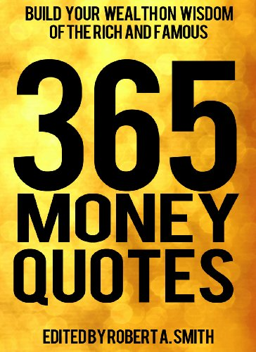 365 Money Quotes: Build Your Wealth On Wisdom Of The Rich And Famous (Inspirational Quotes Book 1)