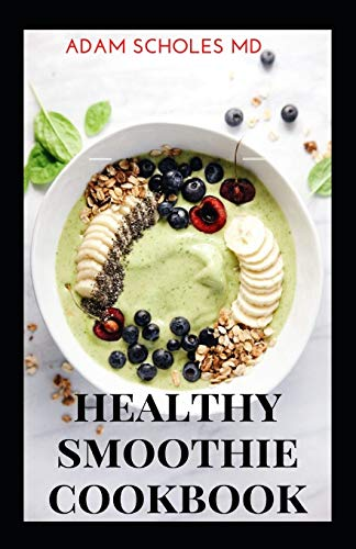 HEALTHY SMOOTHIE COOKBOOK: The Complete Guide To Body Cleansing, Digestive Smoothies Which Help For Weight loss