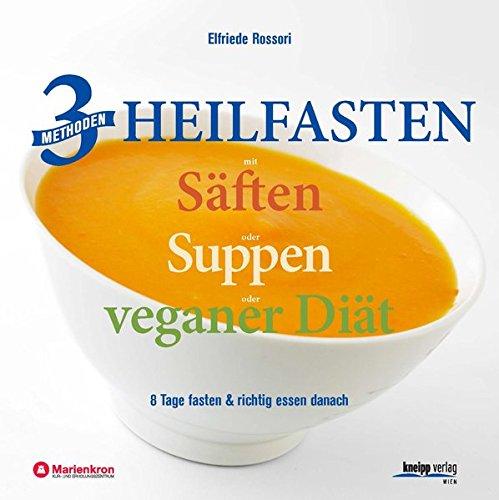 3 Methoden Heilfasten mit Säften oder Suppen oder veganer Diät: 8 Tage fasten plus richtig essen danach