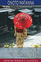 The Bride of Yonejiro and Other Stories (Esprios Classics)