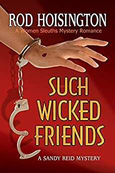 Such Wicked Friends: A Women Sleuths Mystery (Sandy Reid Mystery Series Book 3) by [Rod Hoisington]