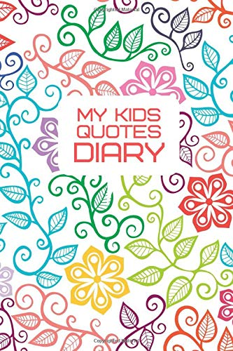 My Kids Quotes Diary: Keepsake Memorable Collection Diary of Cheeky, Silly, Positive and Shocking Words Kids Say, Family Memory Book Journal, ... Christmas, 110 (Kids