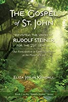 THE GOSPEL OF ST. JOHN - Revisiting the Vision of Rudolf Steiner for the 21st Century: Our Participation in Earth's Evolution as the Planet of Love (Simply Steiner)