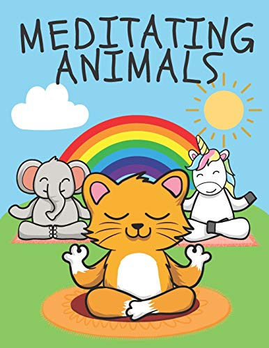 Meditating Animals: A Fun Coloring Book for Kids and Adults, Stress Relieving Animal Designs
