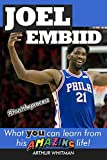 Joel Embiid: What You Can Learn From His Amazing Life (Inspirational books for kids)