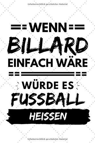 Wenn Billard einfach wäre würde es Fußball heißen: Notizbuch liniert | 15 x 23cm (ca. A5) | 126 Seiten