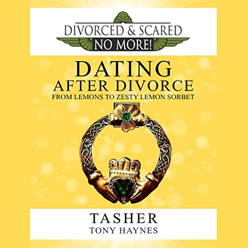 Divorced and Scared No More!     Dating After Divorce: From Lemons to Zesty Lemon Sorbet              By:                                                                                                                                 Tasher,                                                                                        Tony Haynes                               Narrated by:                                                                                                                                 Elizabeth Cook                      Length: 6 hrs and 4 mins     1 rating     Overall 5.0