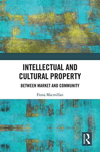 Intellectual and Cultural Property: Between Market and Community (English Edition)