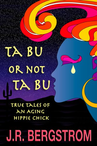 Ta Bu or Not Ta Bu: True Tales of an Aging Hippie Chick (English Edition)