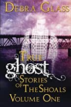 True Ghost Stories of the Shoals Vol. 1 (Skeletons in the Closet) (Volume 1)