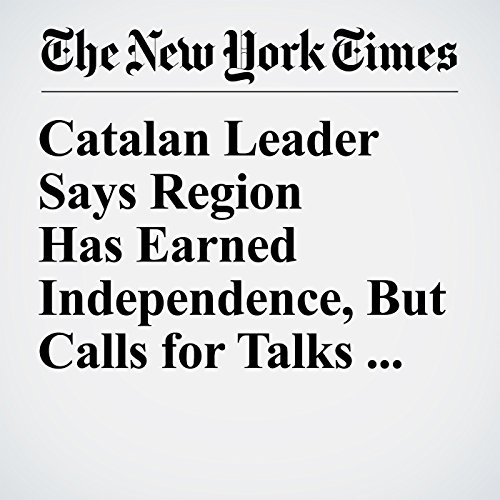 Catalan Leader Says Region Has Earned Independence, But Calls for Talks With Madrid copertina