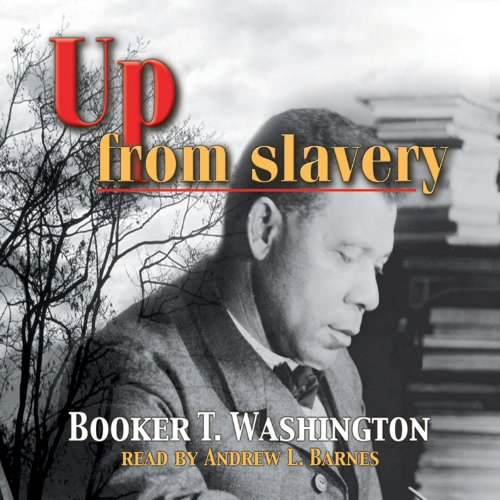 Up from Slavery                   By:                                                                                                                                 Booker T. Washington                               Narrated by:                                                                                                                                 Andrew L. Barnes                      Length: 8 hrs and 9 mins     112 ratings     Overall 4.6