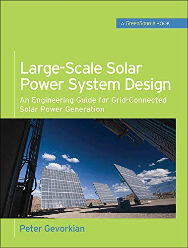 Large-Scale Solar Power System Design (GreenSource Books): An Engineering Guide for Grid-Connected Solar Power Generation (McGraw-Hill