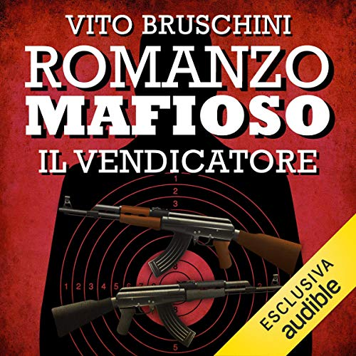 Romanzo mafioso. Il vendicatore     Romanzo mafioso 5              By:                                                                                                                                 Vito Bruschini                               Narrated by:                                                                                                                                 Alberto Angrisano                      Length: 2 hrs and 56 mins     Not rated yet     Overall 0.0