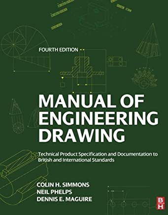 Manual of Engineering Drawing: Technical Product Specification and Documentation to British and International Standards