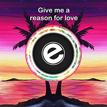 Give Me a Reason For Love