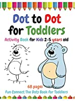 Dot to Dot for Toddlers: 68 Pages Fun Connect the Dots Book for Toddlers