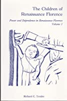 The Children of Renaissance Florence: Power and Dependence in Renaissance Florence (Power and Dependence in Renaissance Florence, Vol 1)