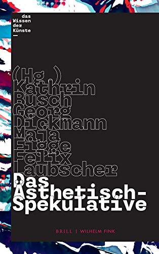 """Das Ästhetisch-Spekulative (Schrifteneihe des DFG-Graduitiertenkollegs """"Das Wissen der Künste"""") (Schriftenreihe des DFG-Graduiertenkollegs """"Das Wissen der Künste"""")"""