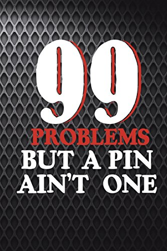 99 Problems But A Pin Ain't One: Funny Wrestling Journal For Wrestlers: Blank Lined Notebook For Wrestle Season Moms To Write Notes & Writing