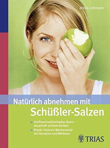 Natürlich abnehmen mit Schüßler-Salzen: Stoffwechselblockaden lösen - dauerhaft schlank bleiben. Praxis: Intensiv-Wochenende mit Rezepten und Wellness
