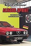 ALFA ROMEO ALFASUD SPRINT: WARTUNGS UND RESTAURIERUNGSBUCH (Deutsche Ausgaben)