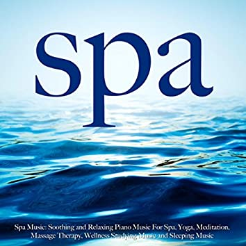 Spa Music: Soothing and Relaxing Piano Music for Spa, Yoga, Meditation, Massage Therapy, Wellness, Studying Music and Sleeping Music