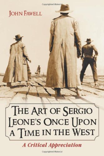 The Art of Sergio Leone's Once Upon a Time in the West: A Critical Appreciation