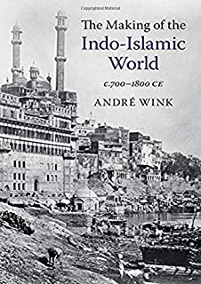 The Making of the Indo-Islamic World: C.700-1800 Ce