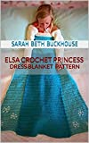 Elsa Crochet Princess Dress Blanket Pattern: A stitch by stitch guide with pictures and easy to follow instructions