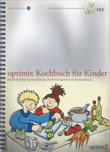 Optimix Kochbuch für Kinder - Rezepte für Kinder nach Empfehlungen des Forschungsinstituts für Kinderernährung