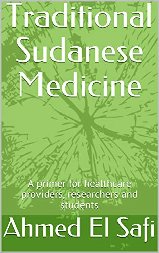 Traditional Sudanese Medicine: A primer for healthcare providers, researchers and students (Medical Heritage Book 2)