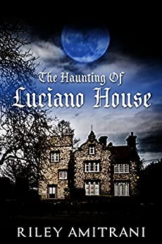 The Haunting of Luciano House by [Riley Amitrani]