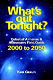 What's Out Tonight? : Celestial Almanac & Astronomy Field Guide 2000 to 2050