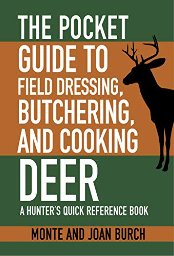 The Pocket Guide to Field Dressing, Butchering, and Cooking...