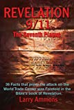Revelation 9/11 The Seventh Plague: 36 Facts that prove the attack on the World Trade Center was Foretold in the Bible's book of Revelation.