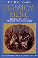 Classical Music: The Era of Haydn, Mozart, and Beethoven (Norton Introduction to Music History)