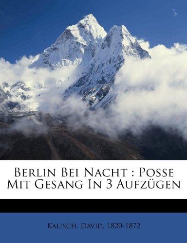 1820-1872, K: Berlin Bei Nacht : Posse Mit Gesang In 3 Aufzü