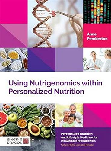 Using Nutrigenomics within Personalized Nutrition: A Practitioner's Guide (Personalized Nutrition and Lifestyle Medicine for Healthcare Practitioners)