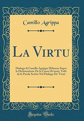 La Virtu: Dialogo Di Camillo Agrippa Milanese Sopra La Dichiaratione de la Causa De'moti, Tolti Da Le…