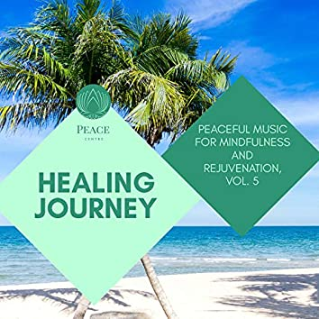 Healing Journey - Peaceful Music For Mindfulness And Rejuvenation, Vol. 5