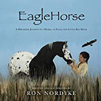 EagleHorse: A Dreamlike Journey of a Horse, an Eagle and Little Red Moon, a Native American girl on the American High Plains