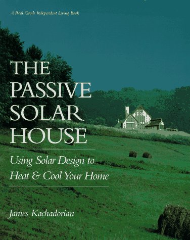 The Passive Solar House: Using Solar Design to Heat and Cool Your Home (Real Goods Independent Living Book)