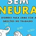 Sem Neura: O Segredo Para Lidar com as Emoções no Trabalho