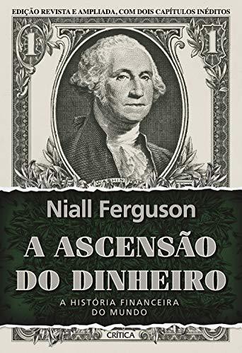 A ascensão do dinheiro: A história financeira do mundo - 3ª Edição