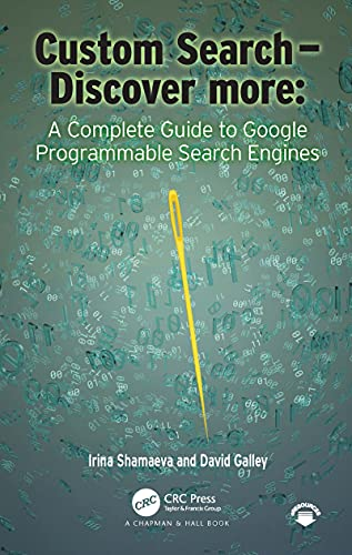 Custom Search - Discover more:: A Complete Guide to Google Programmable Search Engines (English Edition)