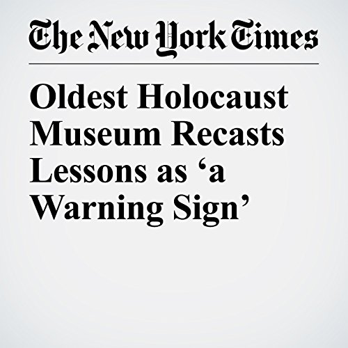 Oldest Holocaust Museum Recasts Lessons as 'a Warning Sign' copertina