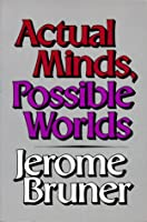 Actual Minds, Possible Worlds (The Jerusalem-Harvard Lectures)
